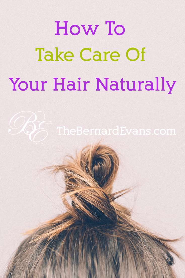 How to Take Care of Your Hair Naturally Bernard Evans